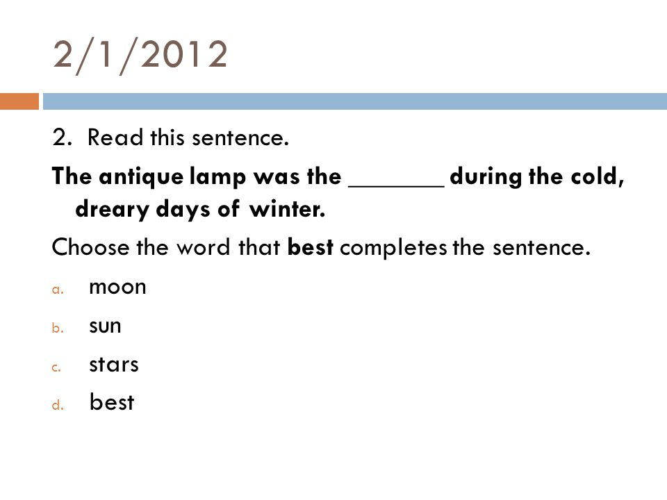 2/1/2012 2. Read this sentence.