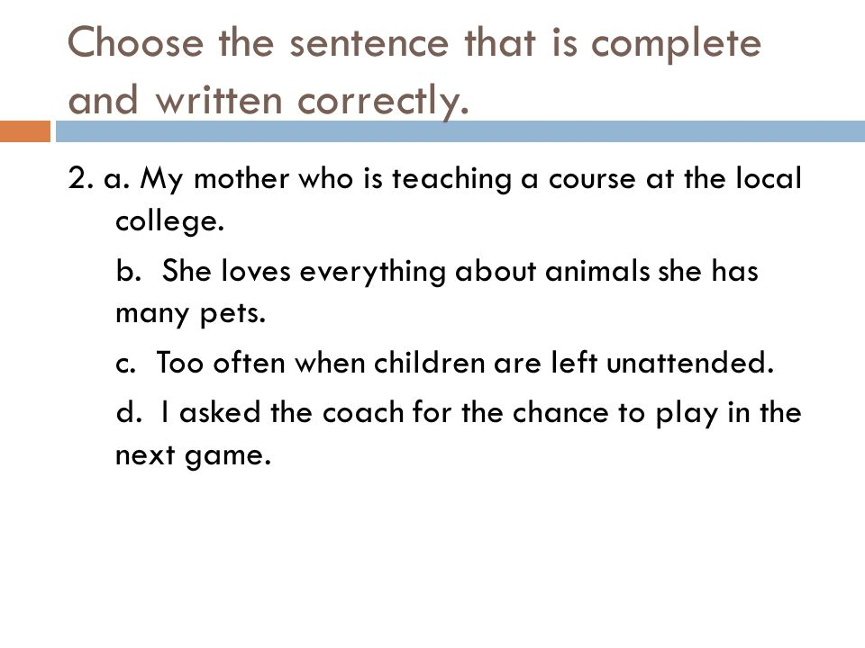 Choose the sentence that is complete and written correctly.