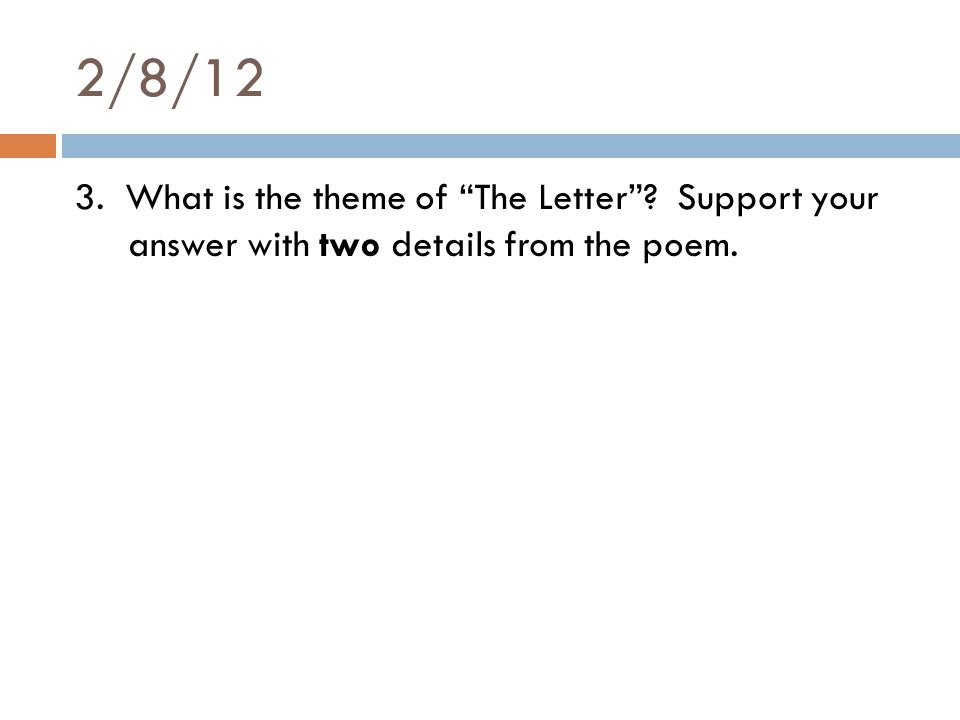 2/8/12 3. What is the theme of The Letter Support your answer with two details from the poem.