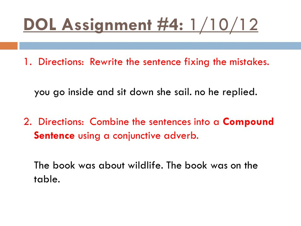 DOL Assignment #4: 1/10/12 1. Directions: Rewrite the sentence fixing the mistakes.