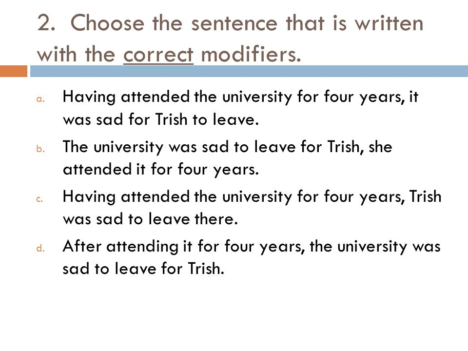 2. Choose the sentence that is written with the correct modifiers.