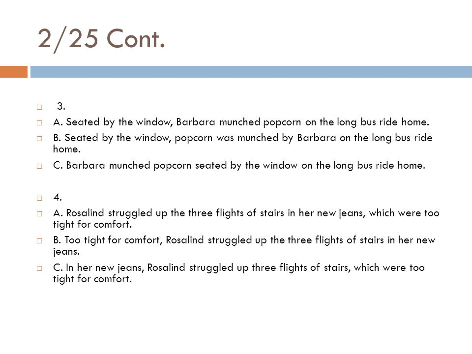 2/25 Cont.  3.  A. Seated by the window, Barbara munched popcorn on the long bus ride home.