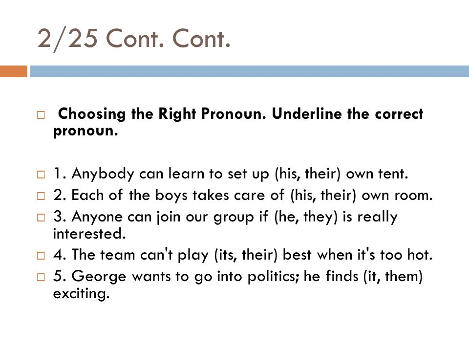 2/25 Cont. Cont.  Choosing the Right Pronoun. Underline the correct pronoun.
