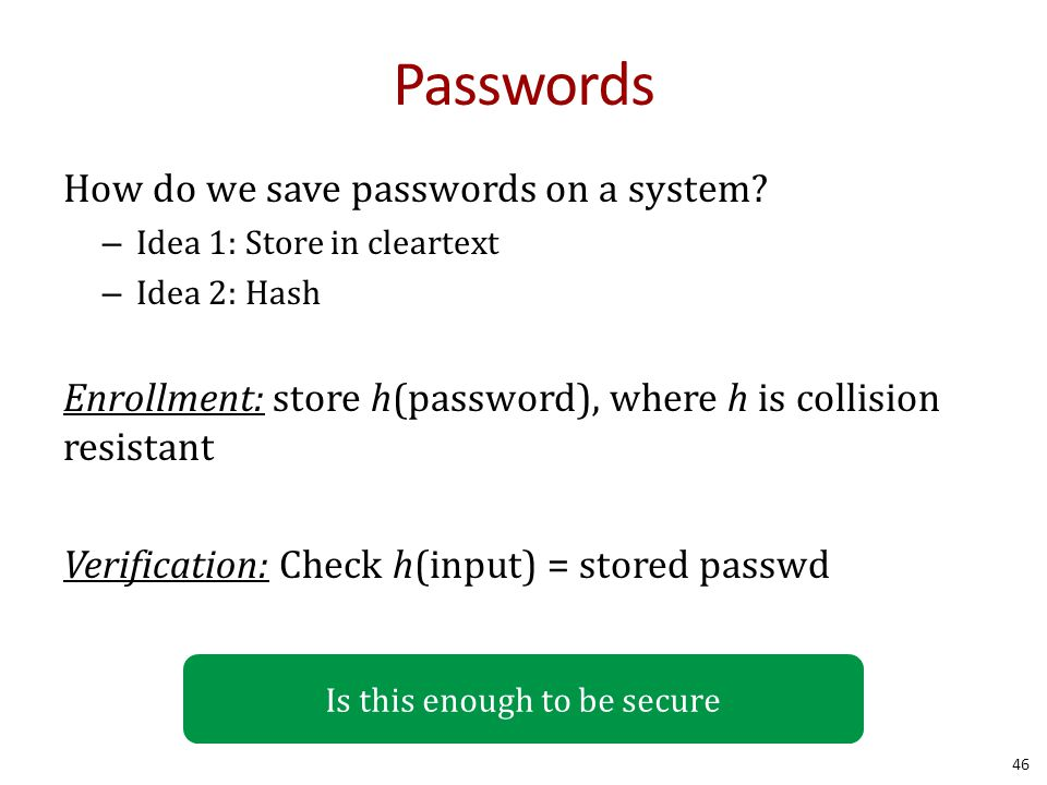 Passwords How do we save passwords on a system.