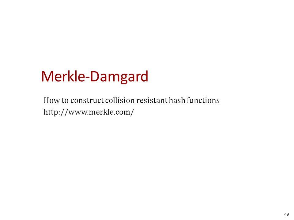 Merkle-Damgard How to construct collision resistant hash functions http://www.merkle.com/ 49