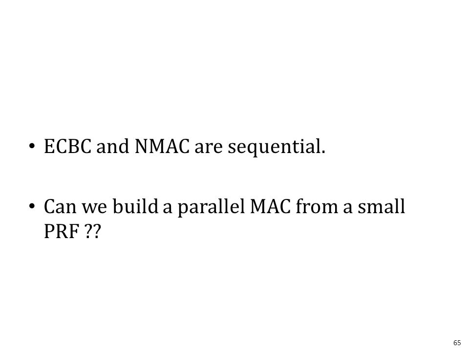 ECBC and NMAC are sequential. Can we build a parallel MAC from a small PRF 65