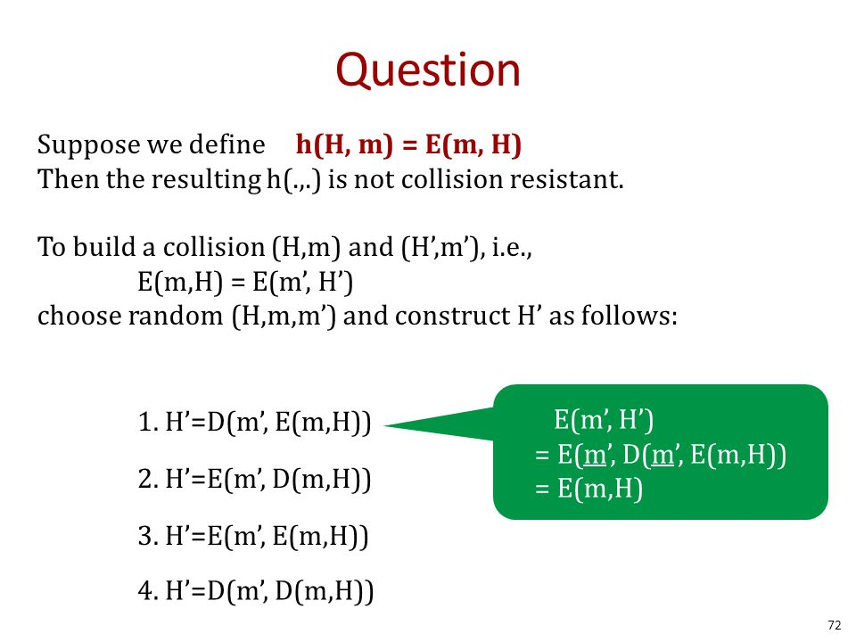 Suppose we define h(H, m) = E(m, H) Then the resulting h(.,.) is not collision resistant.