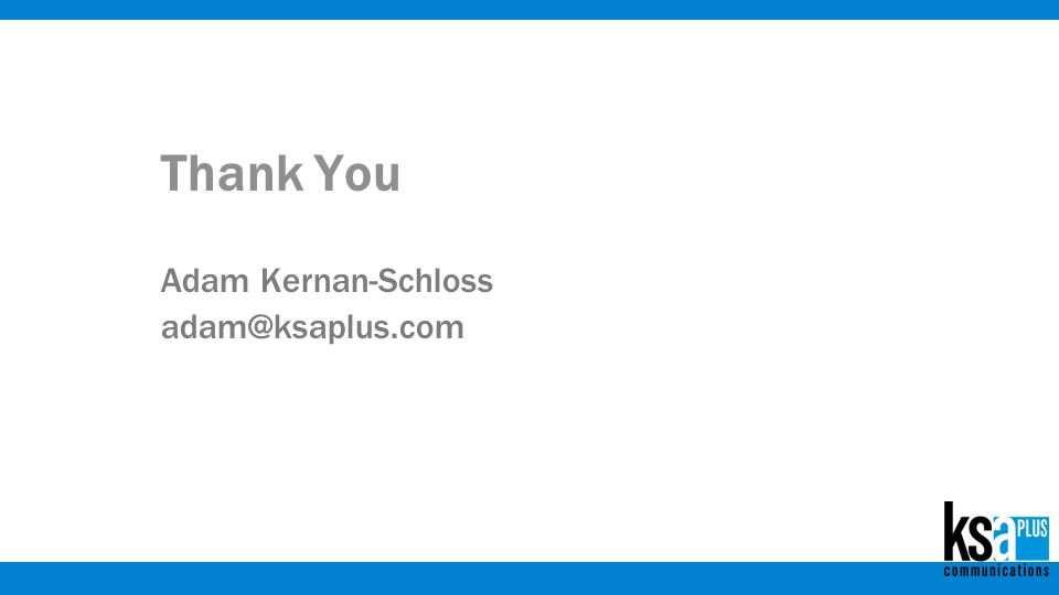 Thank You Adam Kernan-Schloss adam@ksaplus.com