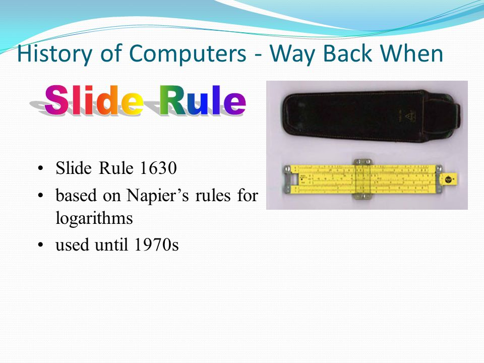 History of Computers - Way Back When Slide Rule 1630 based on Napier's rules for logarithms used until 1970s