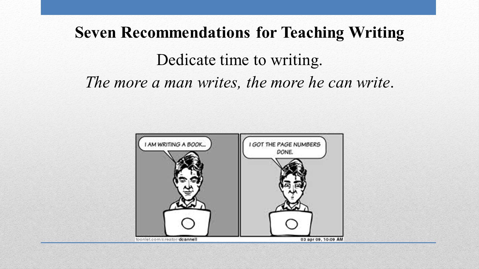 Seven Recommendations for Teaching Writing Dedicate time to writing.