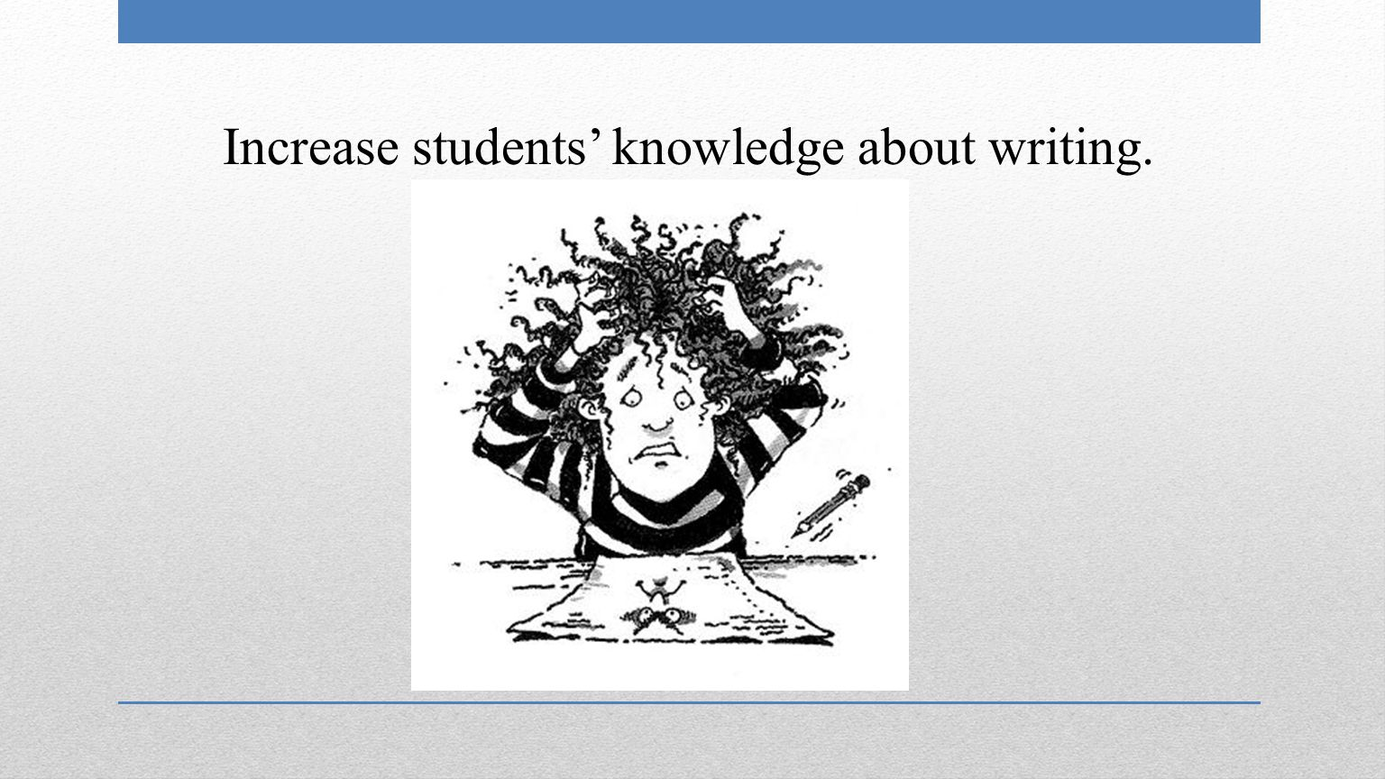 Increase students' knowledge about writing.