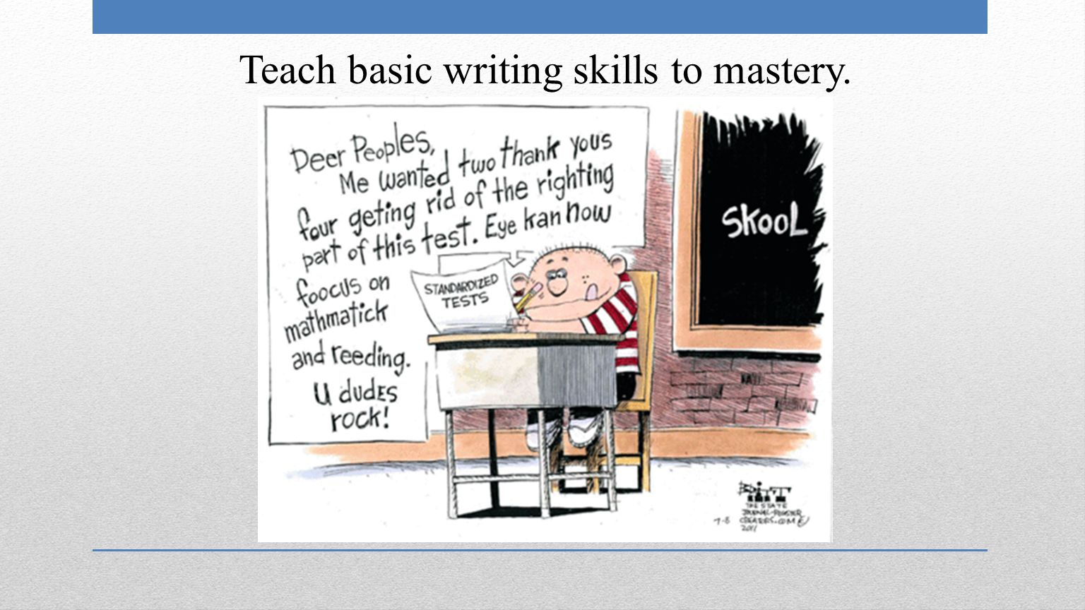 Teach basic writing skills to mastery.