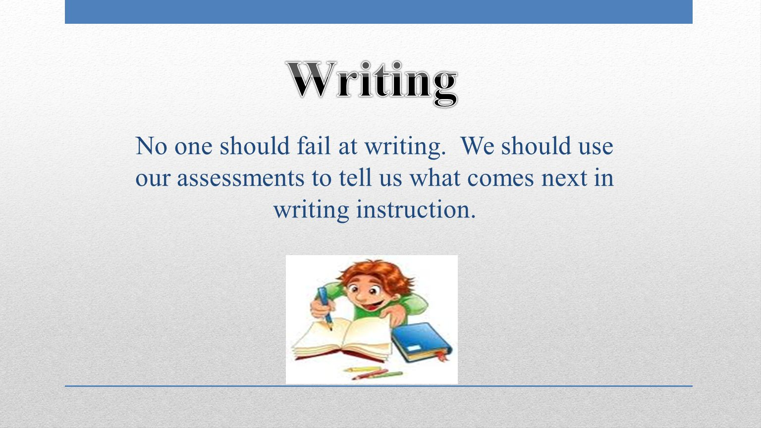 No one should fail at writing.