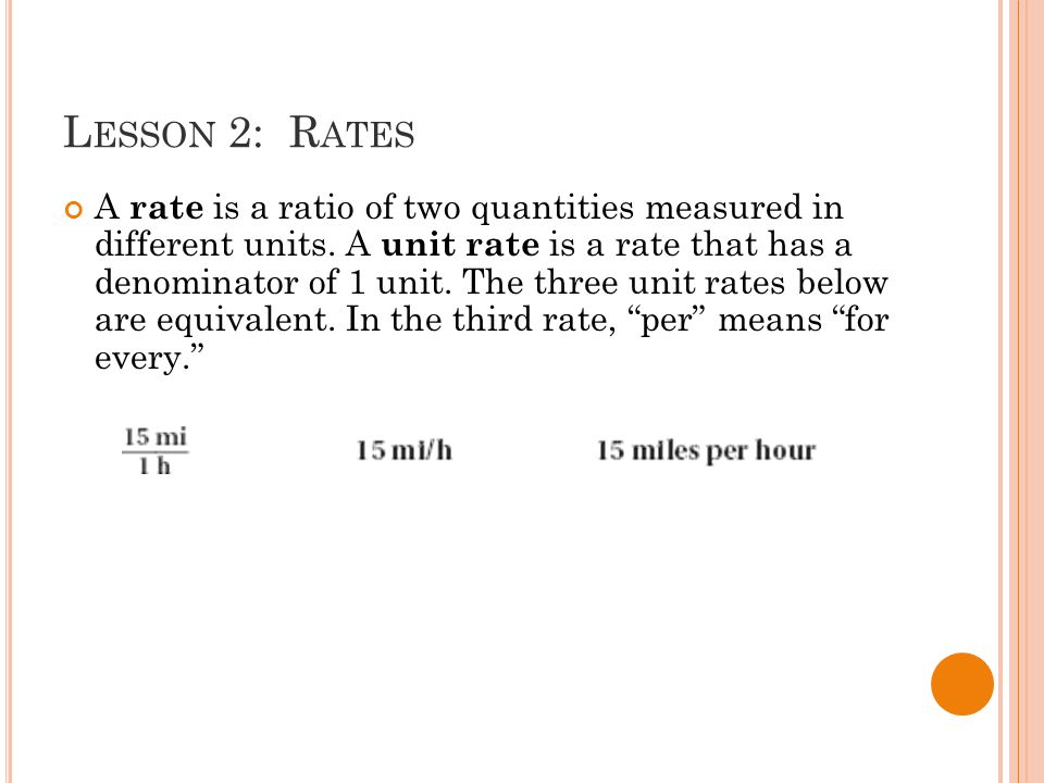 L ESSON 2: R ATES A rate is a ratio of two quantities measured in different units.