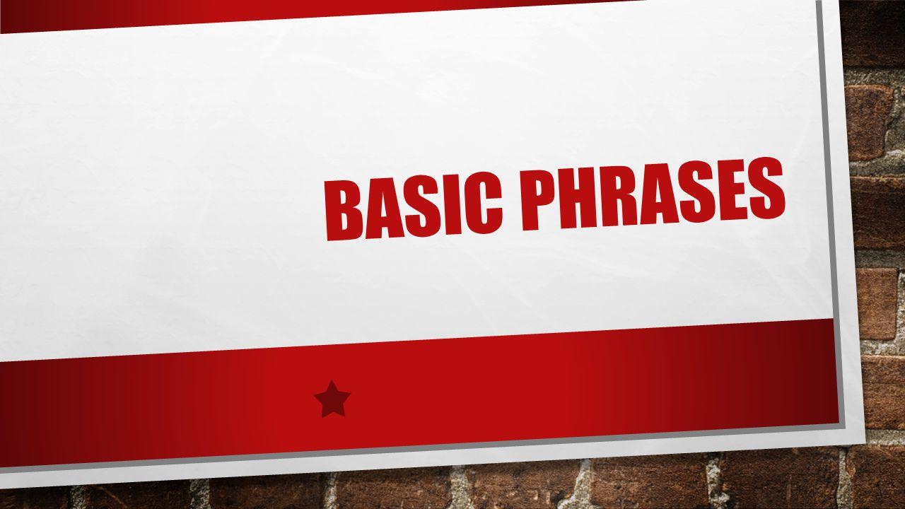 BASIC PHRASES