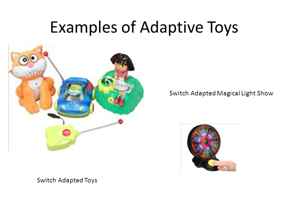 Examples of Adaptive Toys Switch Adapted Toys Switch Adapted Magical Light Show
