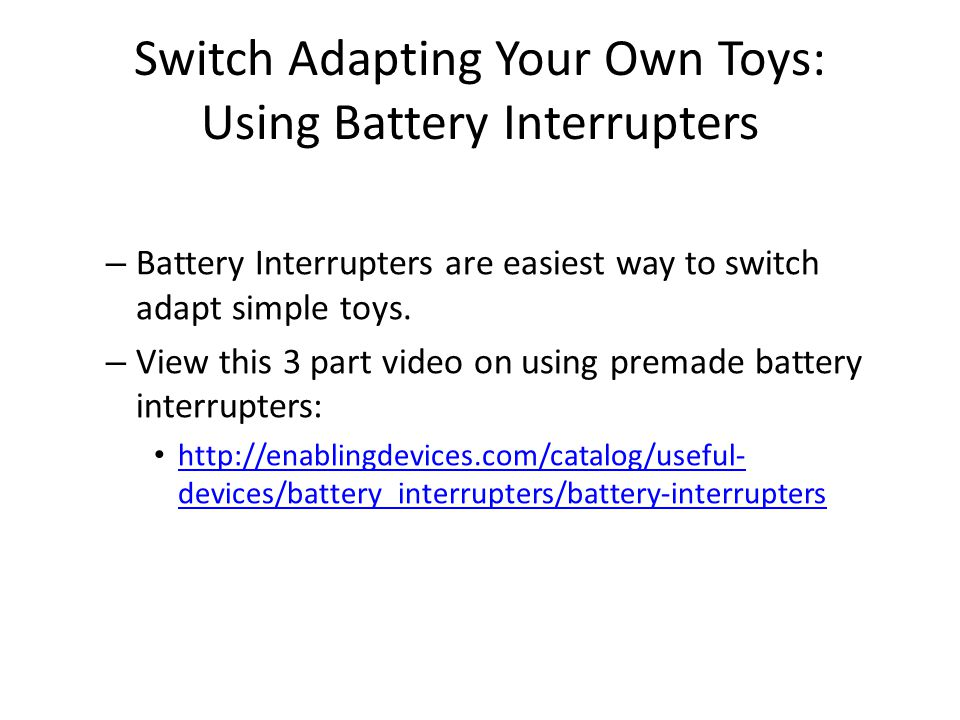 Switch Adapting Your Own Toys: Using Battery Interrupters – Battery Interrupters are easiest way to switch adapt simple toys.