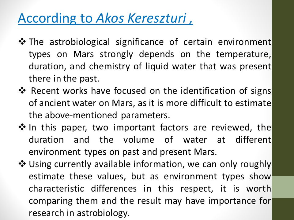 According to Akos Kereszturi,  The astrobiological significance of certain environment types on Mars strongly depends on the temperature, duration, and chemistry of liquid water that was present there in the past.