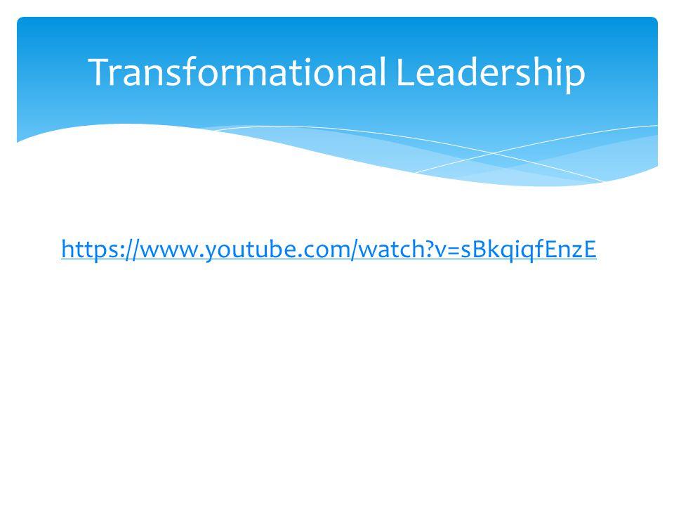 https://www.youtube.com/watch?v=sBkqiqfEnzE Transformational Leadership
