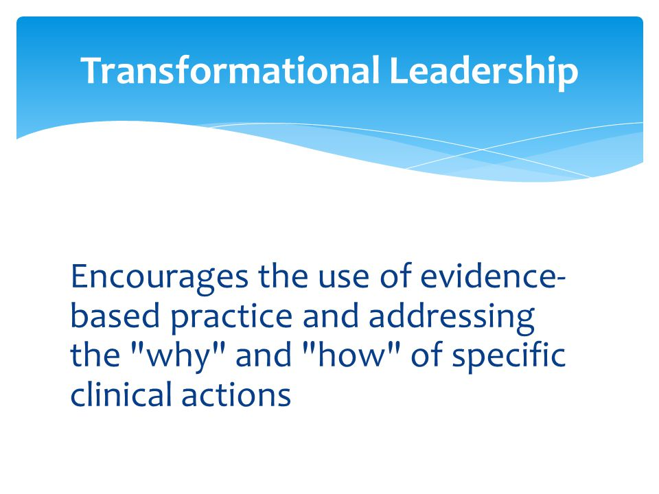 Encourages the use of evidence- based practice and addressing the