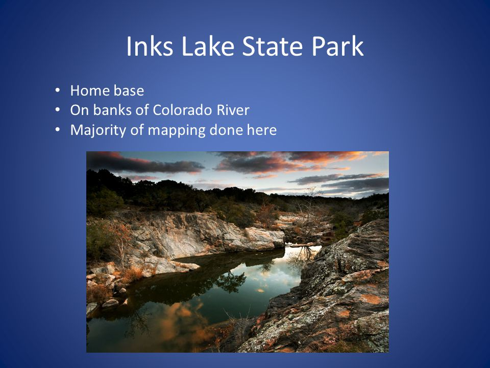 Inks Lake State Park Home base On banks of Colorado River Majority of mapping done here