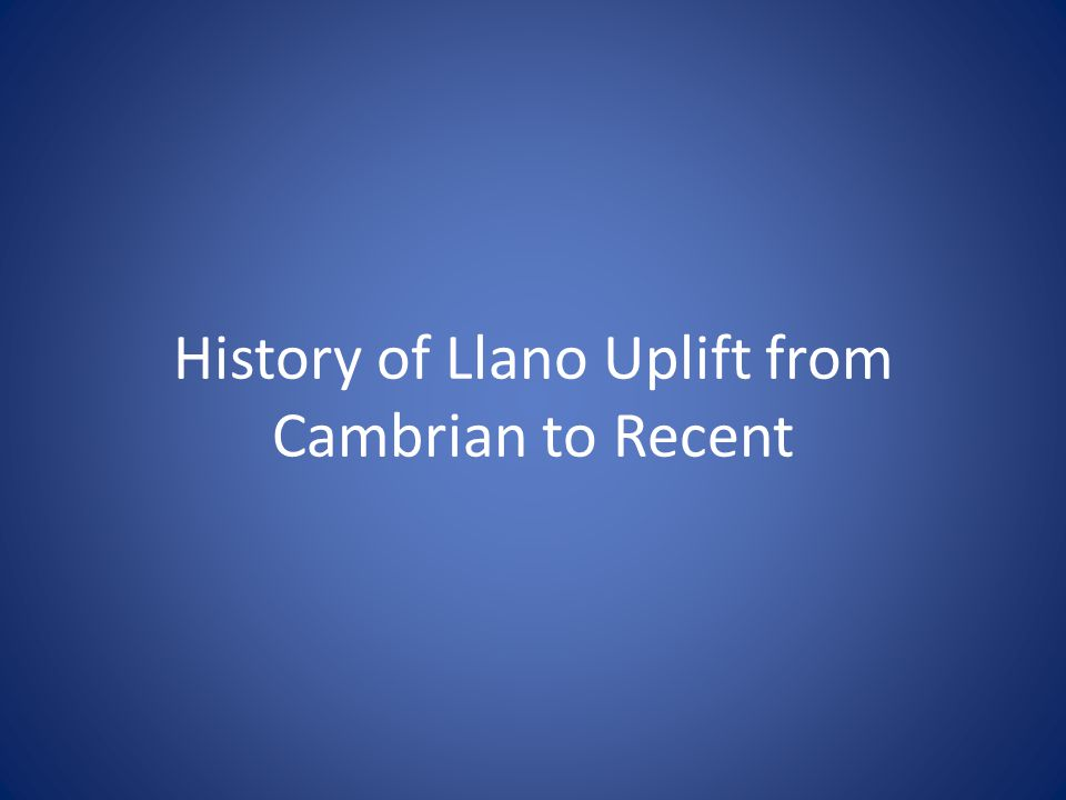 History of Llano Uplift from Cambrian to Recent