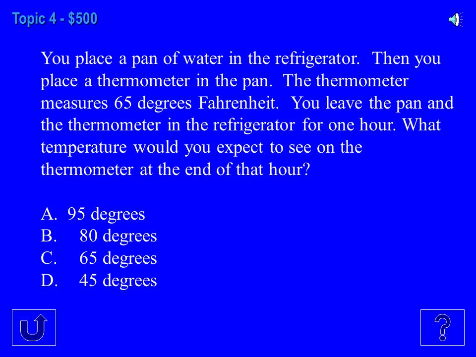 Topic 4 - $400 How does water change when it is warmed by the sun? A.Its temperature stays the same B.Its temperature lowers C.It changes size D.It ev