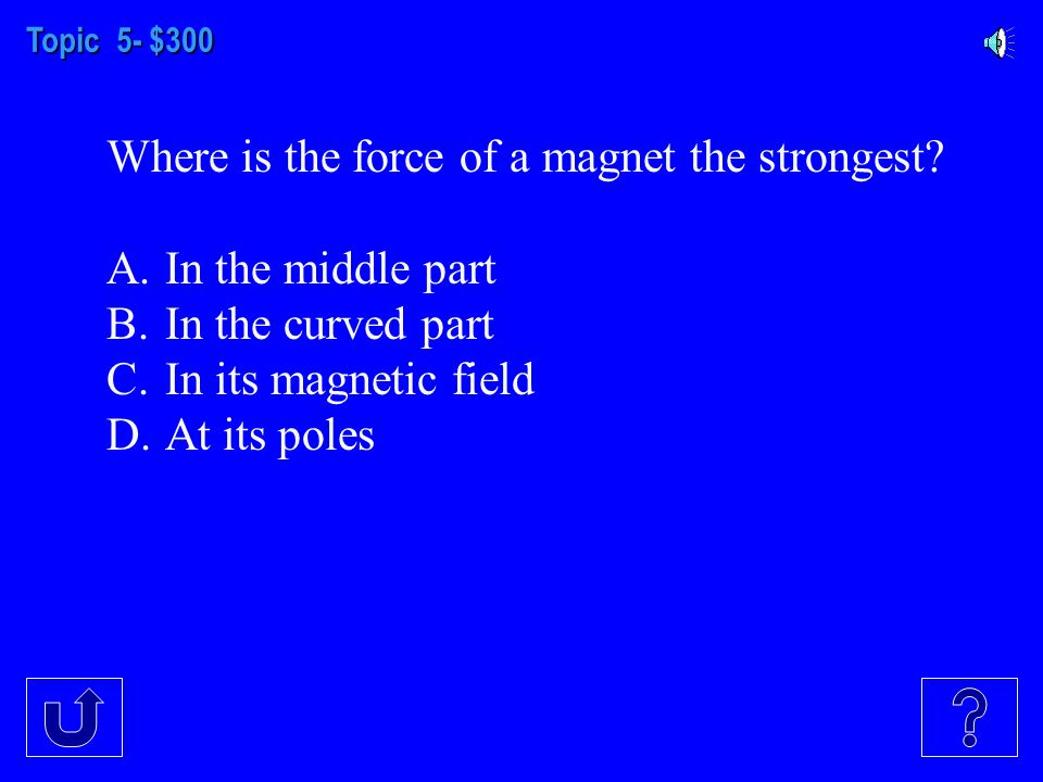 Topic 5- $200 Shaun tests some objects against each end of a bar magnet. One object is attracted to both ends of the magnet. Which of these is MOST LI
