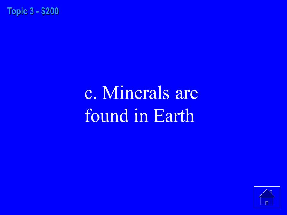 Topic 3 - $100 c. A rock is made up of one or more minerals