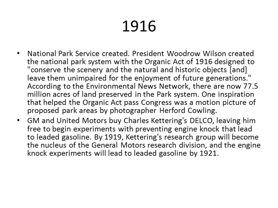 1916 National Park Service created. President Woodrow Wilson created the national park system with the Organic Act of 1916 designed to