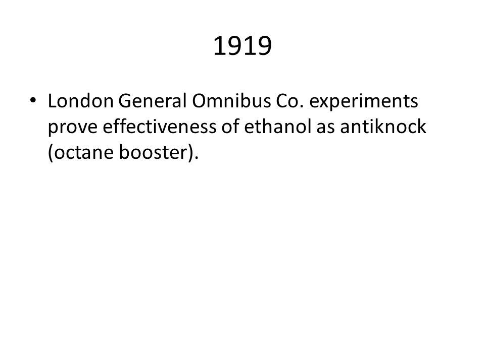 1919 London General Omnibus Co. experiments prove effectiveness of ethanol as antiknock (octane booster).
