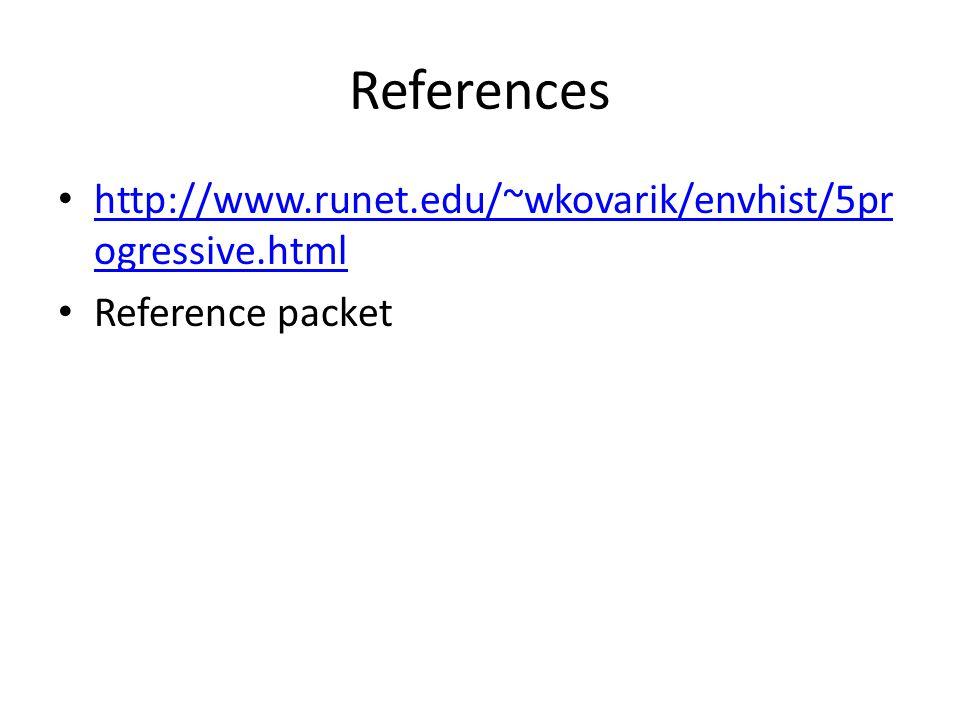 References http://www.runet.edu/~wkovarik/envhist/5pr ogressive.html http://www.runet.edu/~wkovarik/envhist/5pr ogressive.html Reference packet