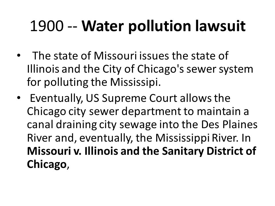 1900 -- Water pollution lawsuit The state of Missouri issues the state of Illinois and the City of Chicago's sewer system for polluting the Mississipi
