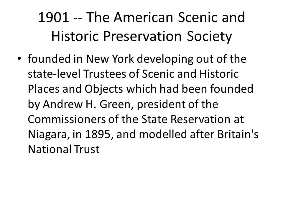 1901 -- The American Scenic and Historic Preservation Society founded in New York developing out of the state-level Trustees of Scenic and Historic Pl