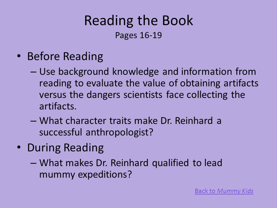 Reading the Book Pages 16-19 Before Reading – Use background knowledge and information from reading to evaluate the value of obtaining artifacts versu