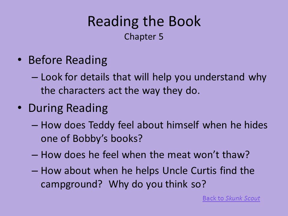 Reading the Book Chapter 5 Before Reading – Look for details that will help you understand why the characters act the way they do. During Reading – Ho