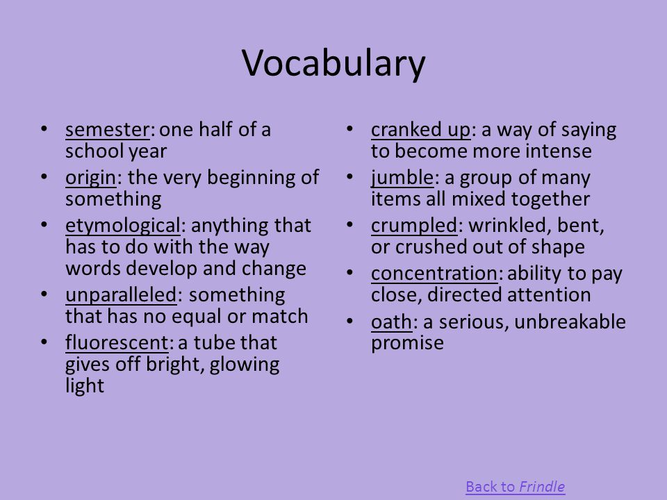 Vocabulary semester: one half of a school year origin: the very beginning of something etymological: anything that has to do with the way words develo