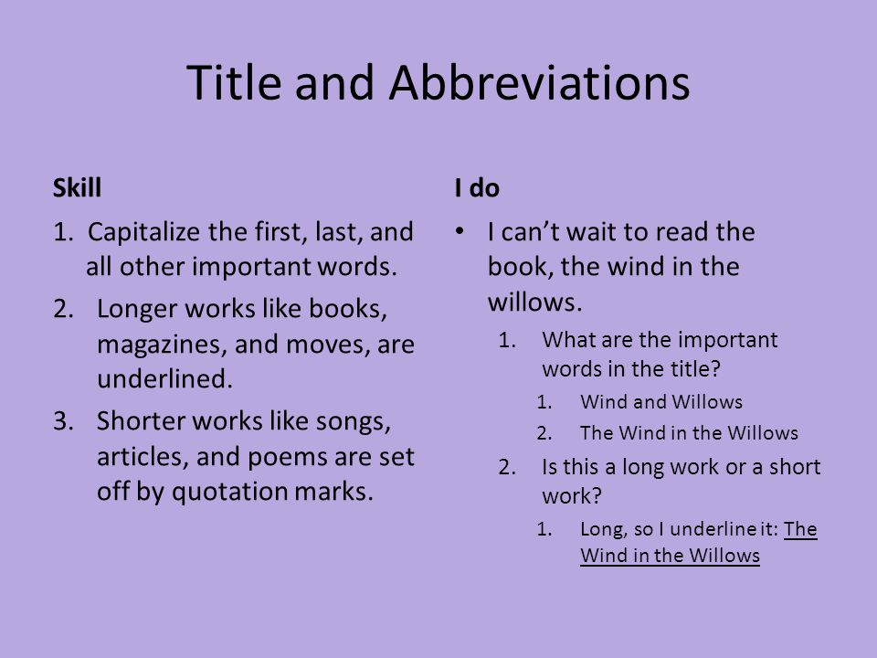 Title and Abbreviations Skill 1. Capitalize the first, last, and all other important words. 2.Longer works like books, magazines, and moves, are under