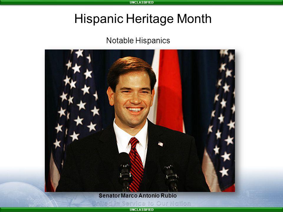 UNCLASSIFIED Senator Marco Antonio Rubio Notable Hispanics Hispanic Heritage Month