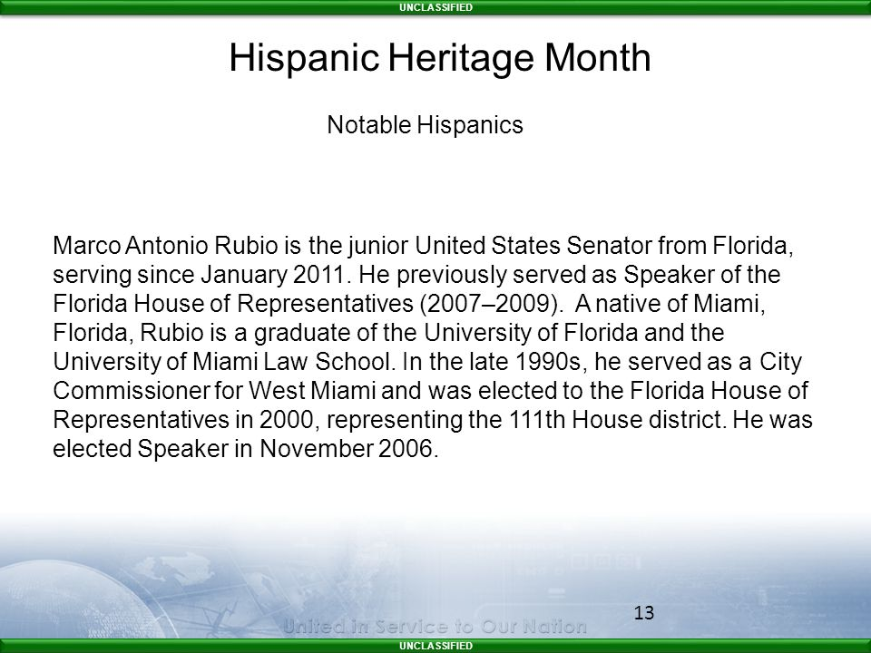 UNCLASSIFIED 13 Marco Antonio Rubio is the junior United States Senator from Florida, serving since January 2011.