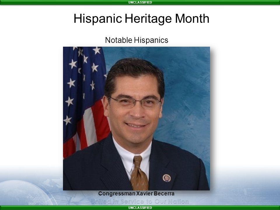 UNCLASSIFIED Congressman Xavier Becerra Notable Hispanics Hispanic Heritage Month