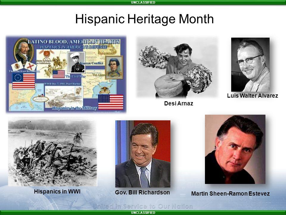 UNCLASSIFIED Desi Arnaz Hispanics in WWI Gov. Bill Richardson Martin Sheen-Ramon Estevez Luis Walter Alvarez Hispanic Heritage Month