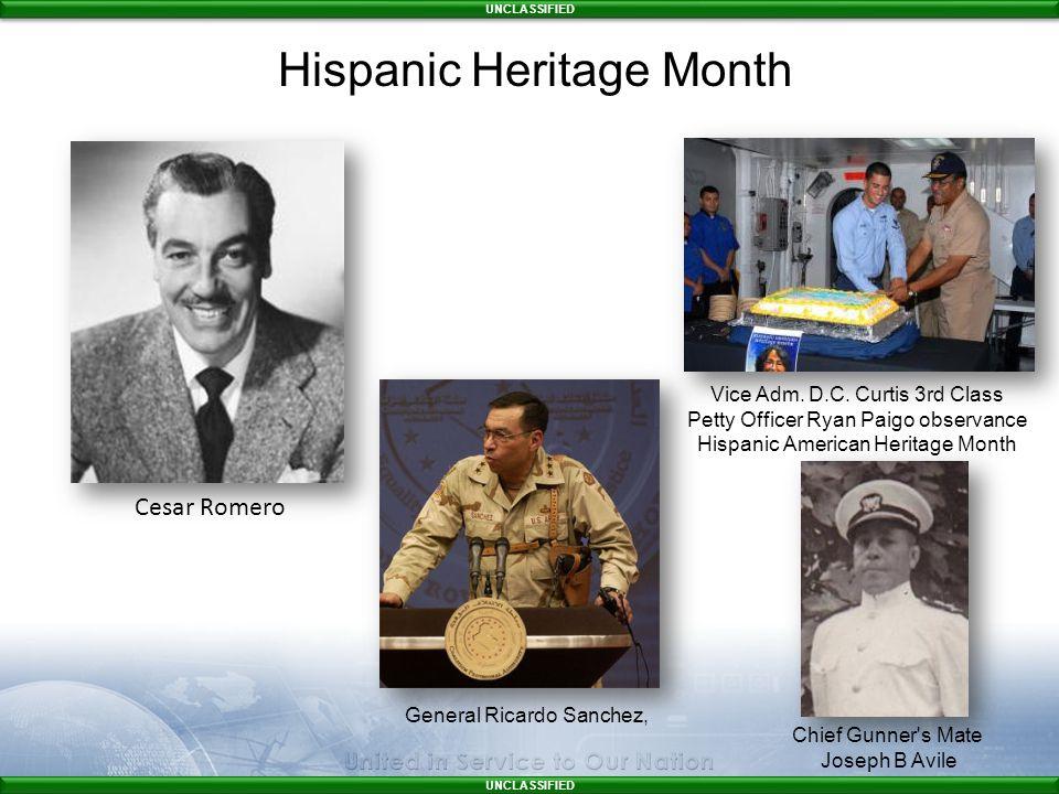 UNCLASSIFIED Vice Adm. D.C. Curtis 3rd Class Petty Officer Ryan Paigo observance Hispanic American Heritage Month Cesar Romero General Ricardo Sanchez