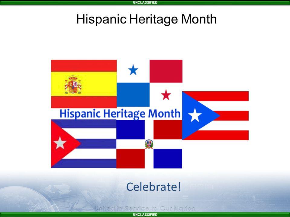 UNCLASSIFIED Celebrate! Hispanic Heritage Month