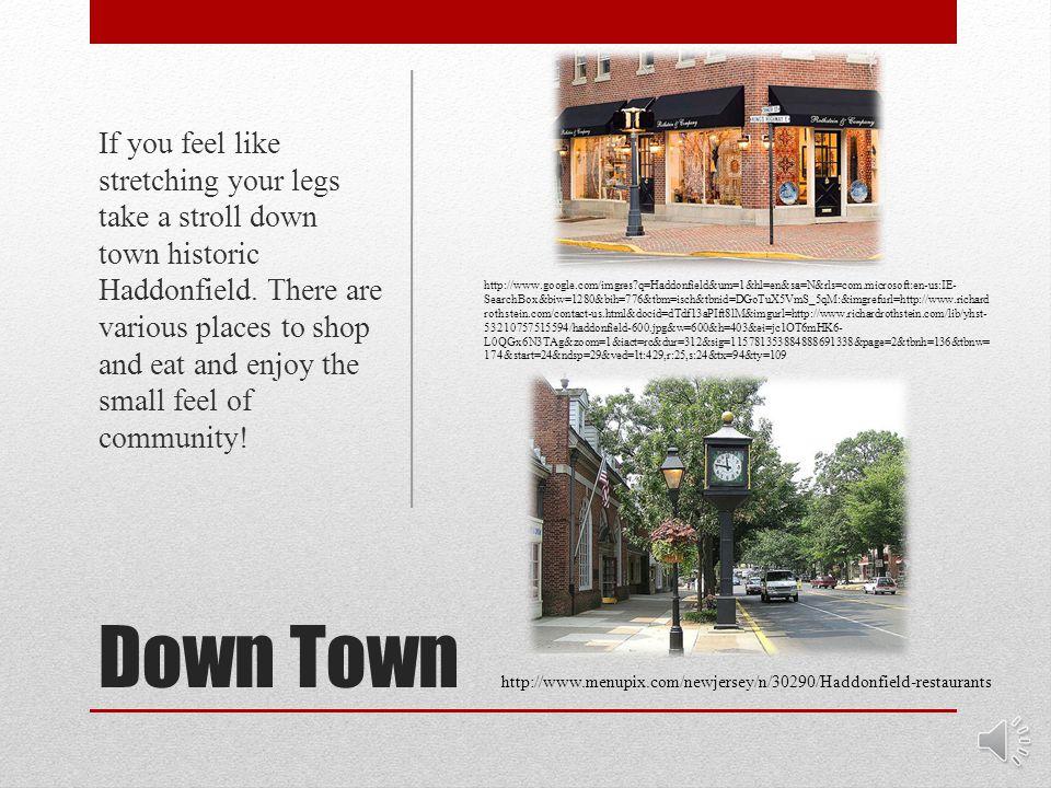 Haddonfield, NJ http://www.google.com/imgres q=Haddonfield&um=1&hl=en&sa=N&rls=com.microsoft:en-us:IE- SearchBox&biw=1600&bih=952&tbm=isch&tbnid=1fM8jFlsNDGFIM:&imgrefurl=http://www.bestplaces.net/city/new_jersey/haddonfield&docid =SHNpIjDqfGxs1M&imgurl=http://www.bestplaces.net/images/city/Haddonfield_NJ.gif&w=264&h=264&ei=hFhGT4- QEcfw0gGWn6jwDQ&zoom=1&iact=hc&vpx=827&vpy=321&dur=150&hovh=211&hovw=211&tx=90&ty=113&sig=100155162875810193112 &page=1&tbnh=141&tbnw=141&start=0&ndsp=36&ved=1t:429,r:11,s:0 http://www.google.com/imgres q=Haddonfield&um=1&hl=en&sa=N&rls=com.microsoft:en-us:IE- SearchBox&biw=1600&bih=952&tbm=isch&tbnid=e3wzBHafkYuubM:&imgrefurl=http://activerain.com/blogsview/192622 0/haunted-haddonfield-in-haddonfield-new-jersey-scary-stories-by-william-meehan-jr-oct-22nd-23rd- 2010&docid=kHY6tnZHHXzA- M&imgurl=http://activerain.com/image_store/uploads/1/6/3/4/4/ar128767601544361.jpg&w=640&h=480&ei=hFhGT4- QEcfw0gGWn6jwDQ&zoom=1&iact=rc&dur=100&sig=100155162875810193112&page=1&tbnh=130&tbnw=222&start=0 &ndsp=36&ved=1t:429,r:31,s:0&tx=132&ty=87