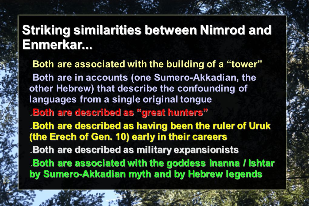 "Striking similarities between Nimrod and Enmerkar... Both are associated with the building of a ""tower"" Both are in accounts (one Sumero-Akkadian, the"