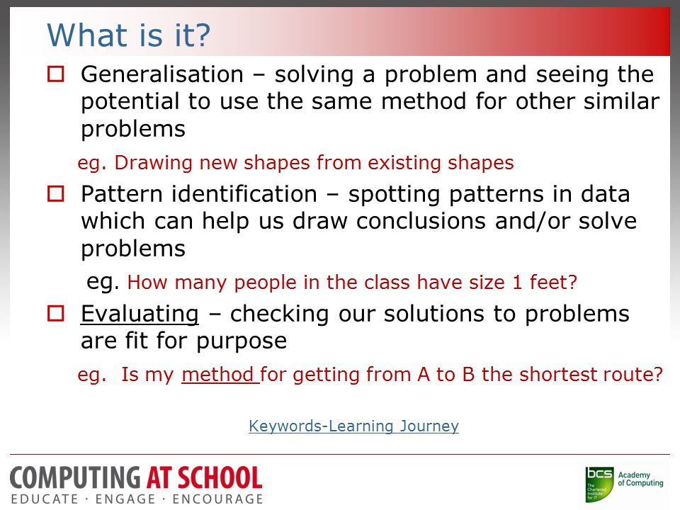 What is it?  Generalisation – solving a problem and seeing the potential to use the same method for other similar problems eg. Drawing new shapes fro