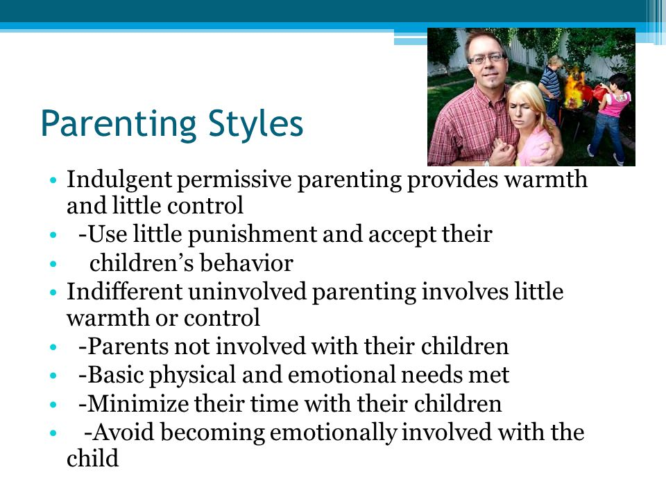Parenting Styles Styles of parenting have different effects on children's development -Authoritative parents -children tend to be more responsible, self- reliant, and friendly -Authoritarian parents -children have low self-esteem and are less skilled socially -Indulgent-permissive parents -Children are often impulsive and easily frustrated, little self control -Indifferent-uninvolved parents -Children often have low self-esteem, are aggressive impulsive and moody