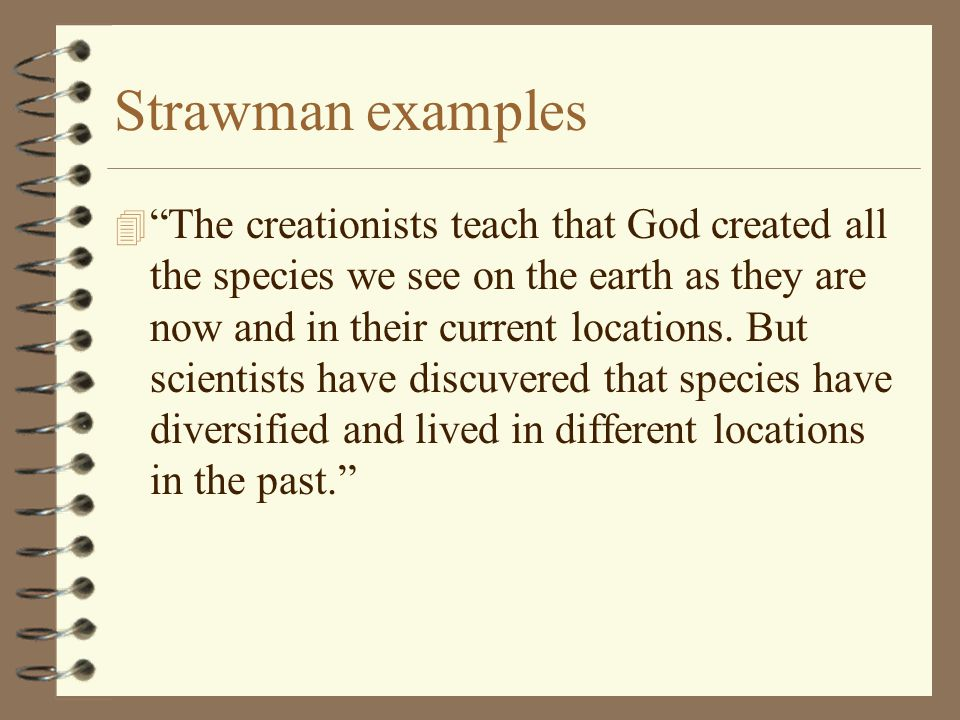 "Strawman examples 4 ""The creationists teach that God created all the species we see on the earth as they are now and in their current locations. But s"