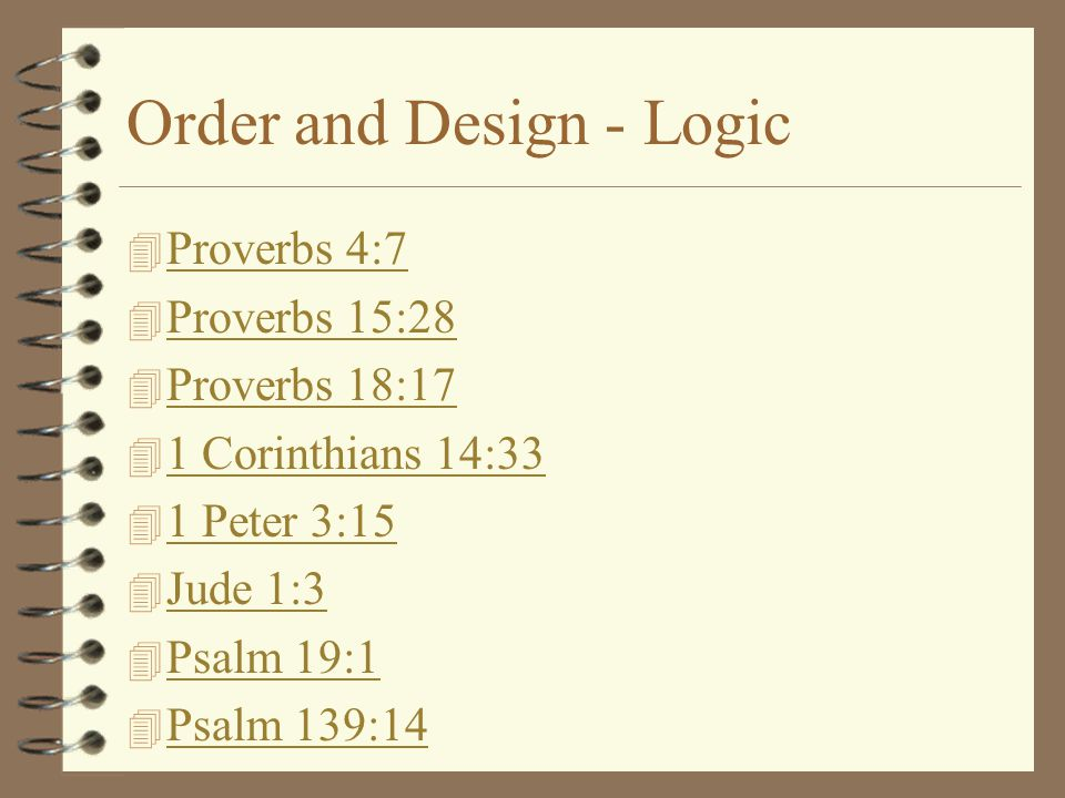 Order and Design - Logic 4 Proverbs 4:7 Proverbs 4:7 4 Proverbs 15:28 Proverbs 15:28 4 Proverbs 18:17 Proverbs 18:17 4 1 Corinthians 14:33 1 Corinthia